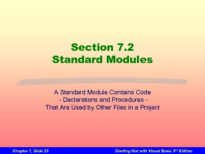 Section 7. 2 Standard Modules A Standard Module Contains Code - Declarations and Procedures