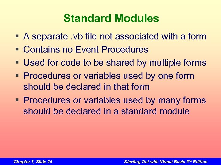 Standard Modules § § A separate. vb file not associated with a form Contains