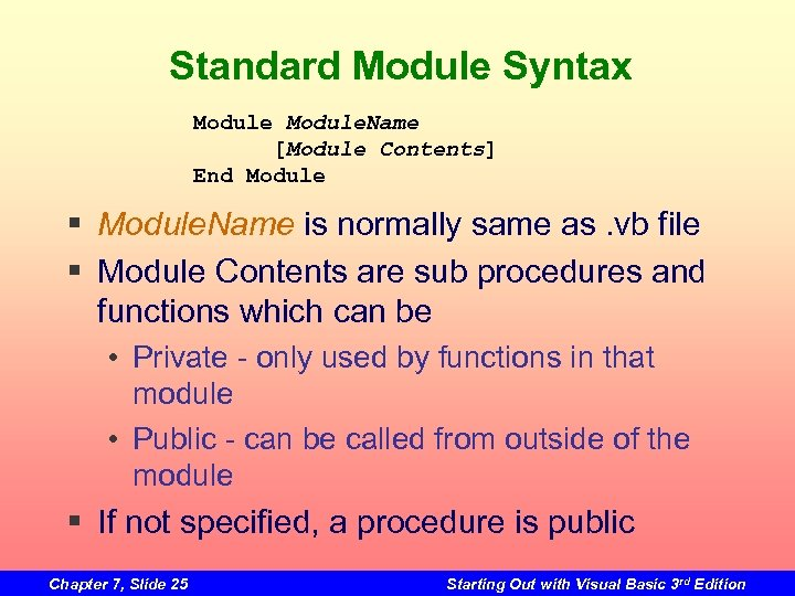 Standard Module Syntax Module. Name [Module Contents] End Module § Module. Name is normally