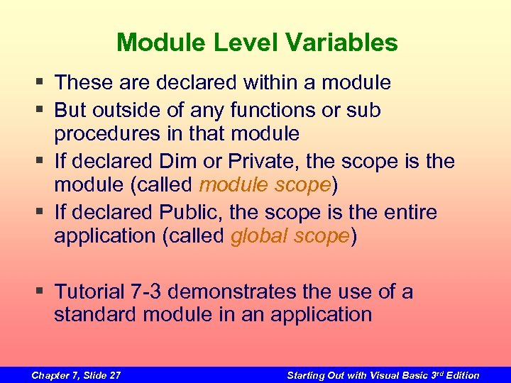 Module Level Variables § These are declared within a module § But outside of