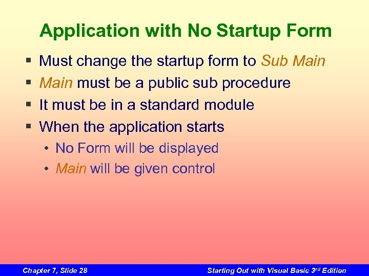 Application with No Startup Form § § Must change the startup form to Sub