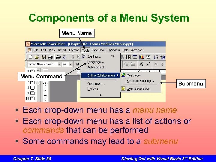 Components of a Menu System Menu Name Menu Command Submenu § Each drop-down menu