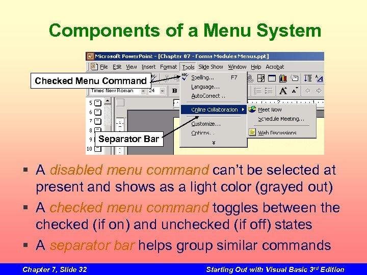 Components of a Menu System Checked Menu Command Separator Bar § A disabled menu