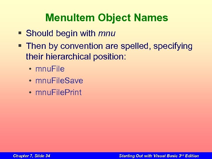 Menu. Item Object Names § Should begin with mnu § Then by convention are