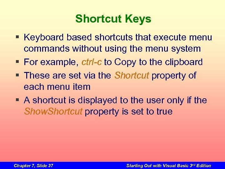 Shortcut Keys § Keyboard based shortcuts that execute menu commands without using the menu