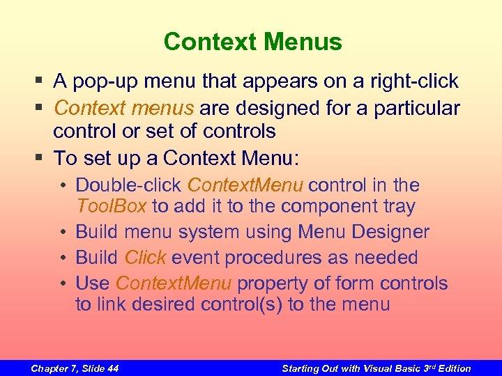 Context Menus § A pop-up menu that appears on a right-click § Context menus