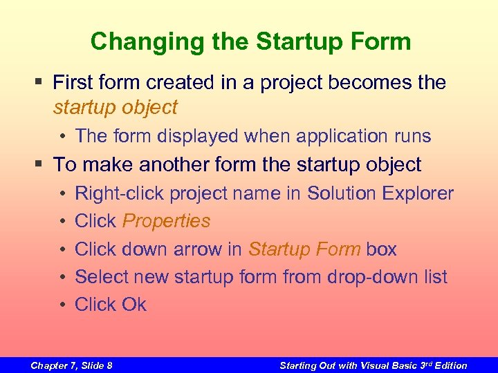 Changing the Startup Form § First form created in a project becomes the startup