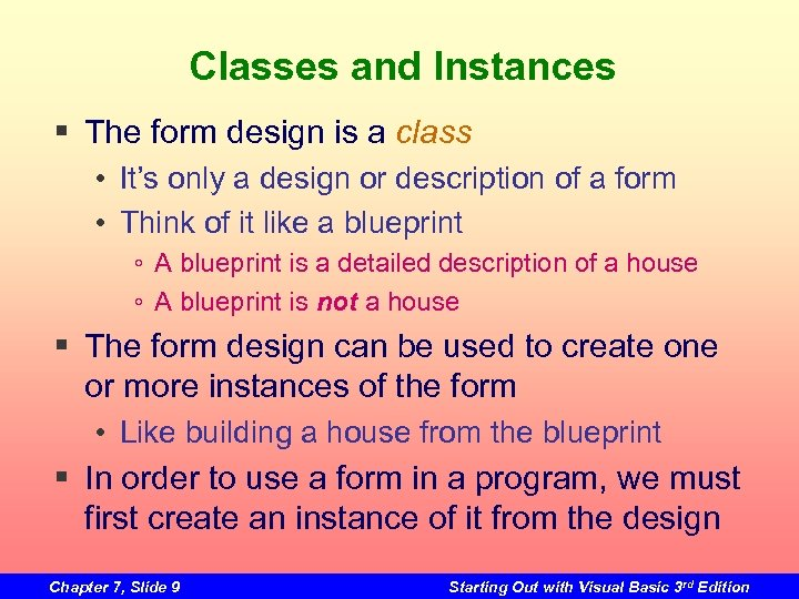 Classes and Instances § The form design is a class • It's only a