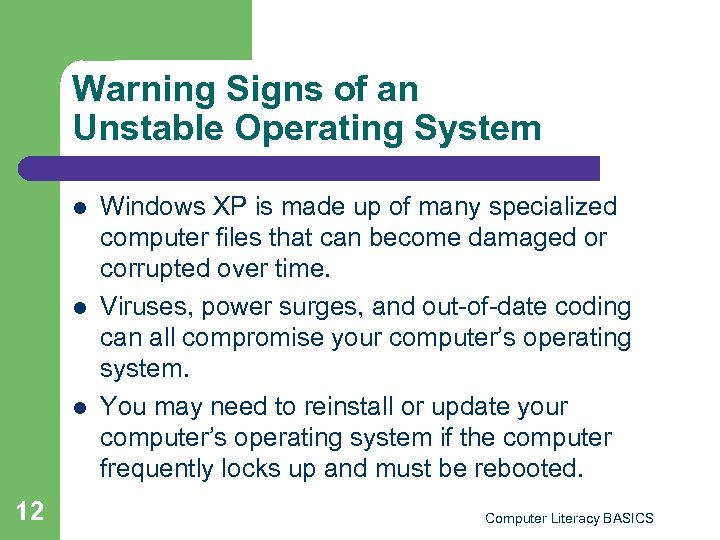 Warning Signs of an Unstable Operating System l l l 12 Windows XP is
