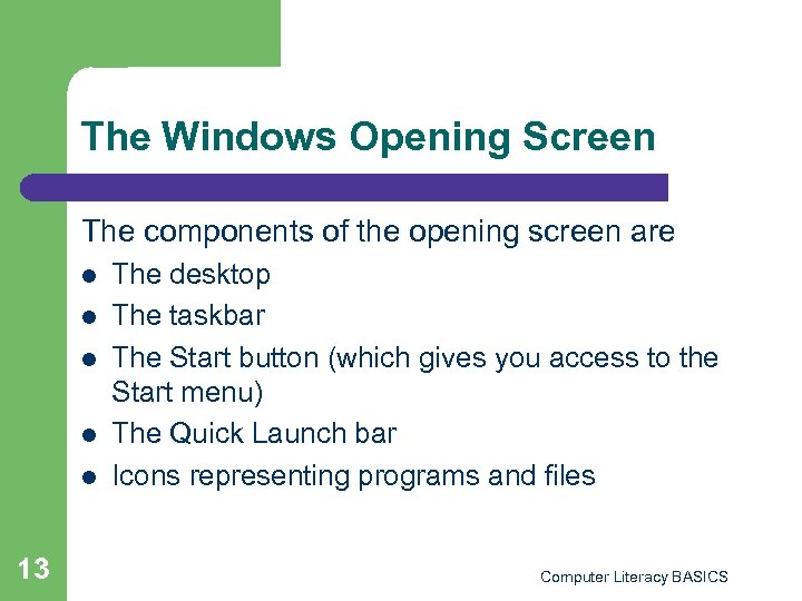The Windows Opening Screen The components of the opening screen are l l l