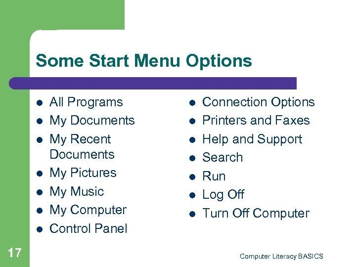 Some Start Menu Options l l l l 17 All Programs My Documents My