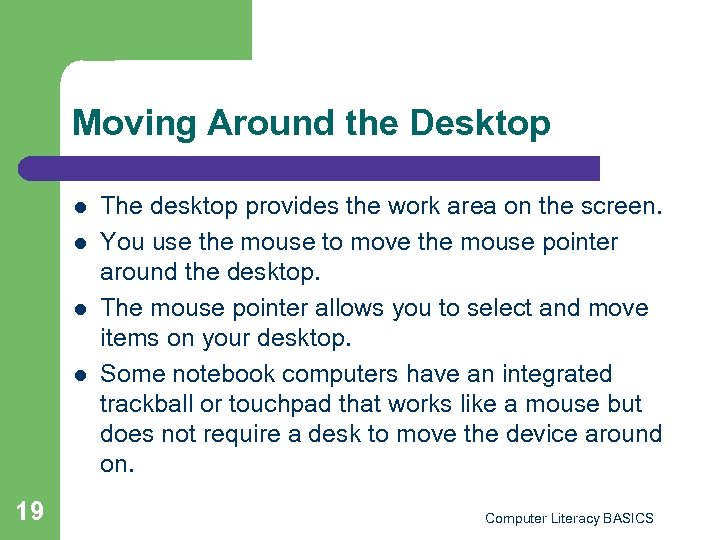 Moving Around the Desktop l l 19 The desktop provides the work area on
