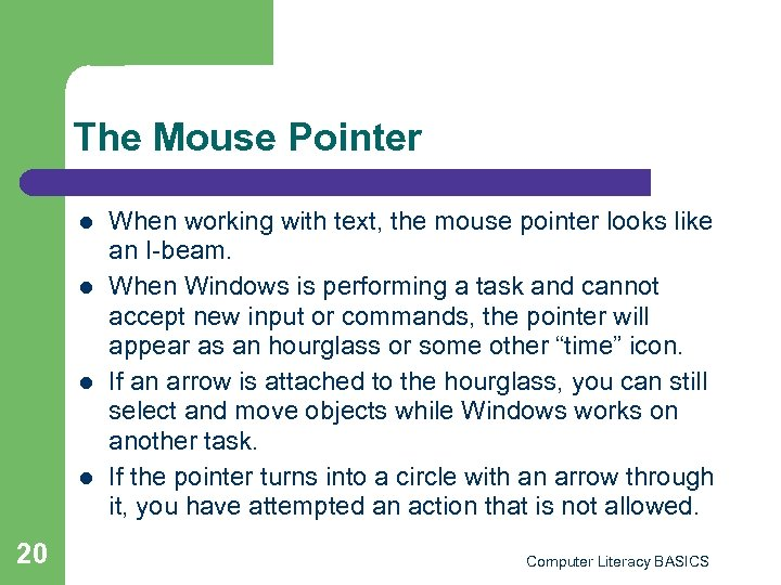 The Mouse Pointer l l 20 When working with text, the mouse pointer looks