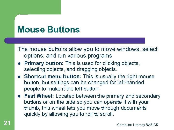 Mouse Buttons The mouse buttons allow you to move windows, select options, and run