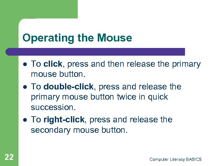 Operating the Mouse l l l 22 To click, press and then release the