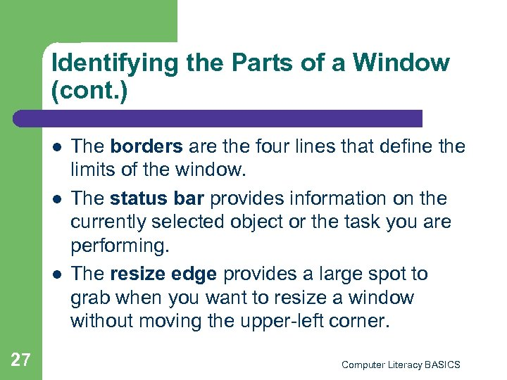 Identifying the Parts of a Window (cont. ) l l l 27 The borders