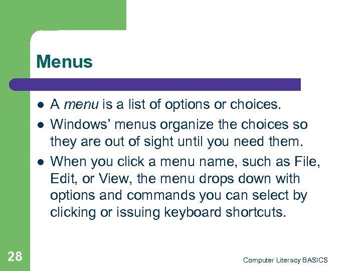 Menus l l l 28 A menu is a list of options or choices.