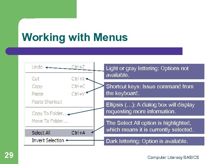 Working with Menus Light or gray lettering: Options not available. Shortcut keys: Issue command