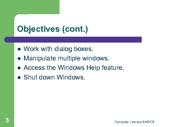 Objectives (cont. ) l l 3 Work with dialog boxes. Manipulate multiple windows. Access