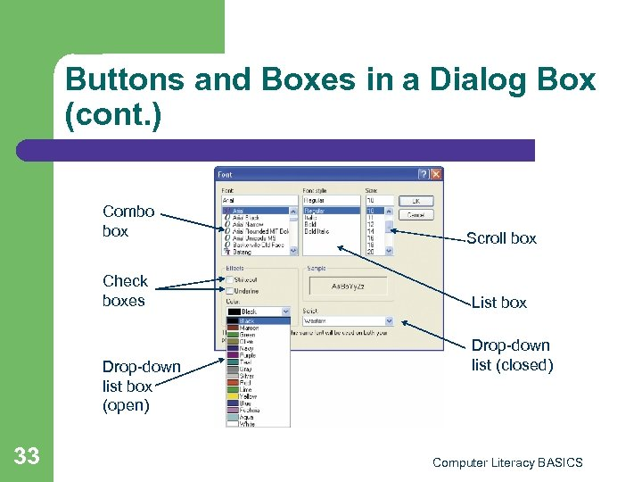 Buttons and Boxes in a Dialog Box (cont. ) Combo box Scroll box Check