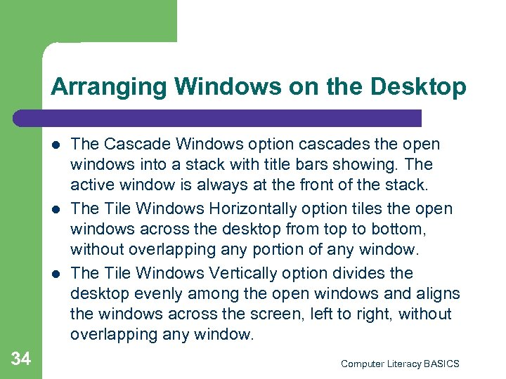 Arranging Windows on the Desktop l l l 34 The Cascade Windows option cascades