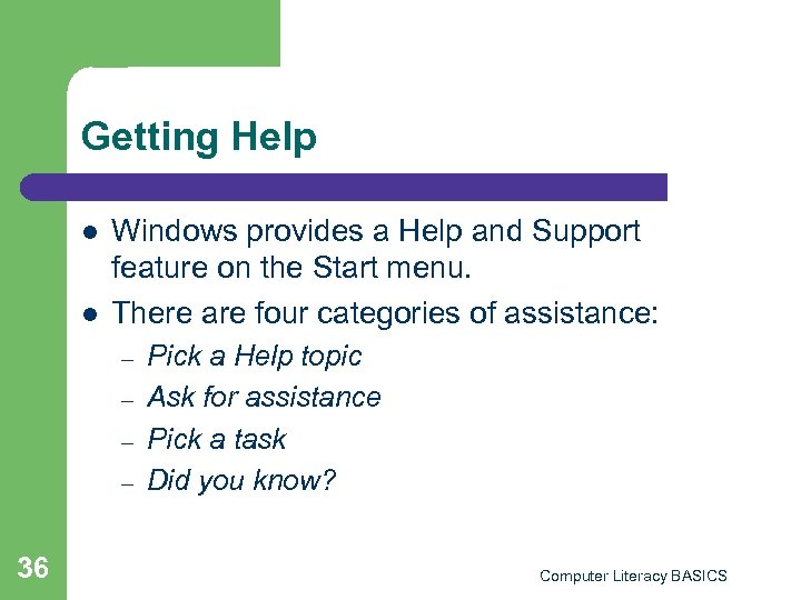 Getting Help l l Windows provides a Help and Support feature on the Start