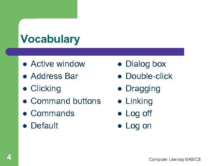 Vocabulary l l l 4 Active window Address Bar Clicking Command buttons Commands Default
