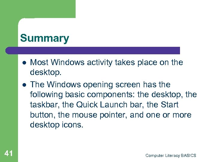 Summary l l 41 Most Windows activity takes place on the desktop. The Windows