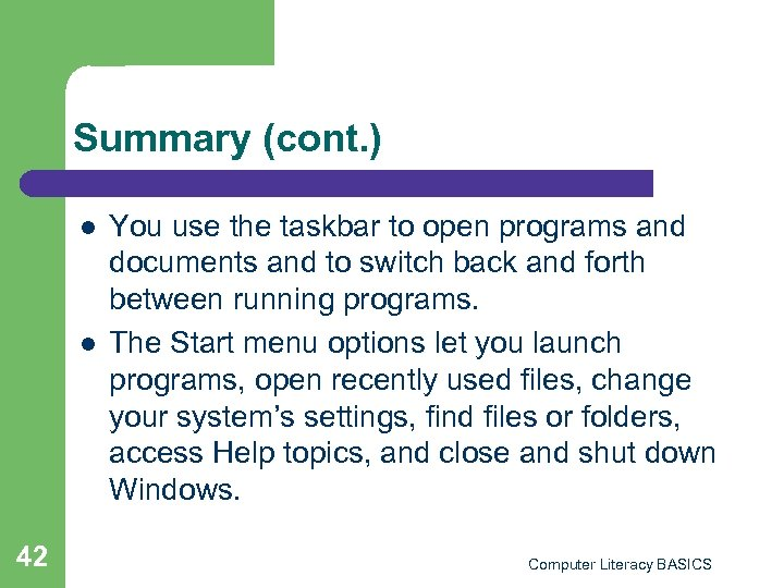 Summary (cont. ) l l 42 You use the taskbar to open programs and