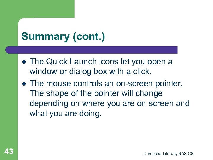 Summary (cont. ) l l 43 The Quick Launch icons let you open a