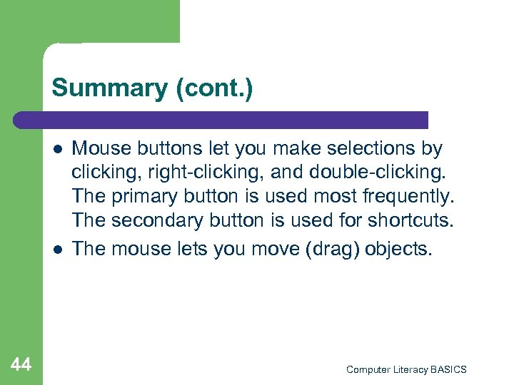 Summary (cont. ) l l 44 Mouse buttons let you make selections by clicking,