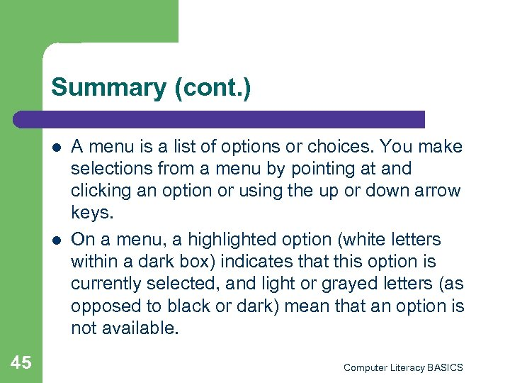 Summary (cont. ) l l 45 A menu is a list of options or