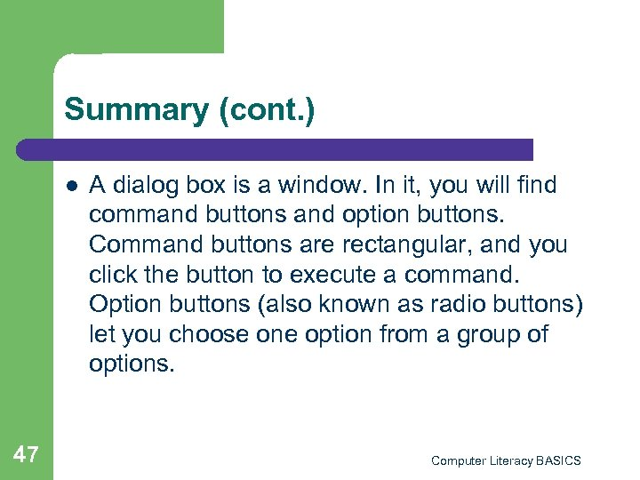Summary (cont. ) l 47 A dialog box is a window. In it, you