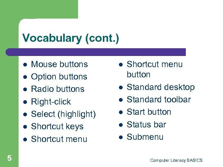 Vocabulary (cont. ) l l l l 5 Mouse buttons Option buttons Radio buttons