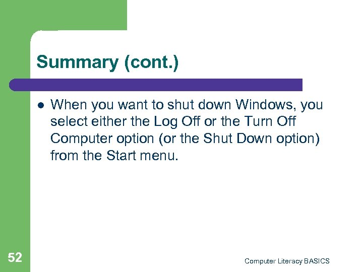 Summary (cont. ) l 52 When you want to shut down Windows, you select