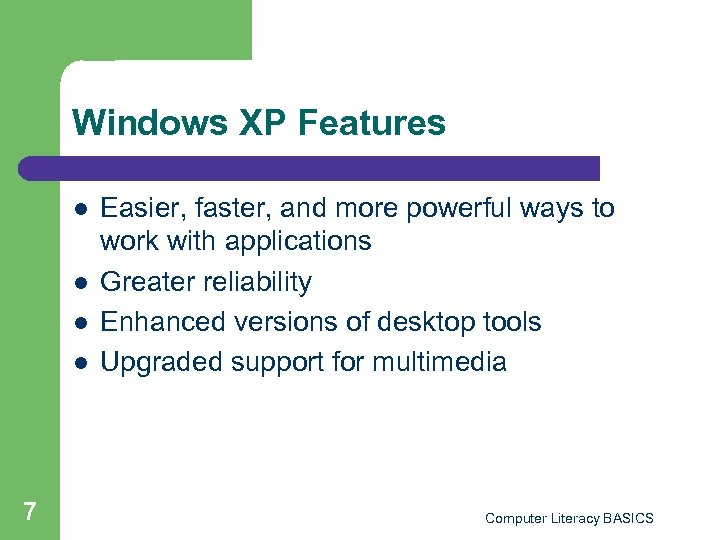 Windows XP Features l l 7 Easier, faster, and more powerful ways to work