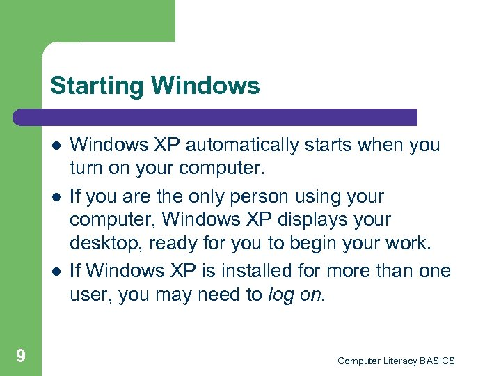 Starting Windows l l l 9 Windows XP automatically starts when you turn on