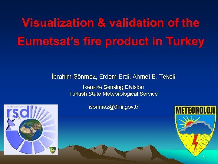Visualization & validation of the Eumetsat's fire product in Turkey İbrahim Sönmez, Erdem Erdi,