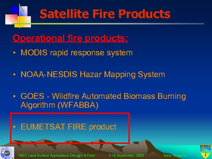 Satellite Fire Products Operational fire products: • MODIS rapid response system • NOAA-NESDIS Hazar