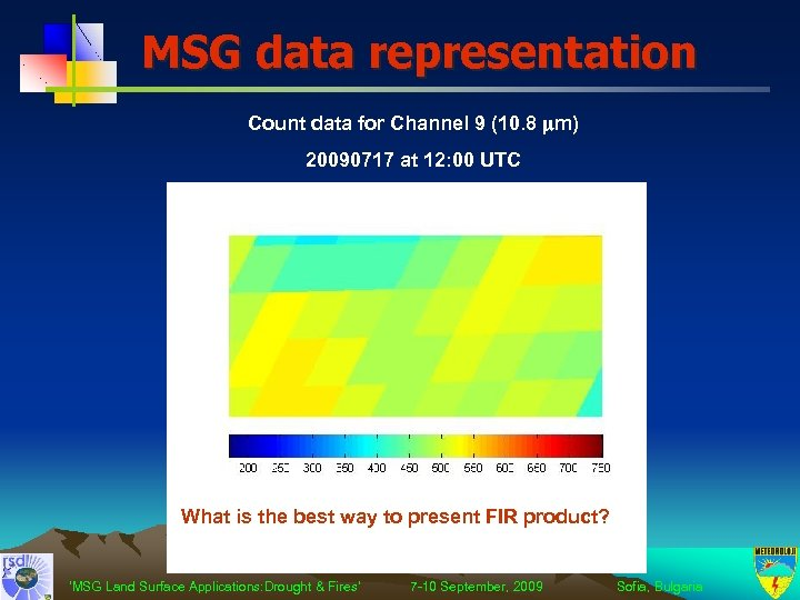MSG data representation Count data for Channel 9 (10. 8 m) 20090717 at 12: