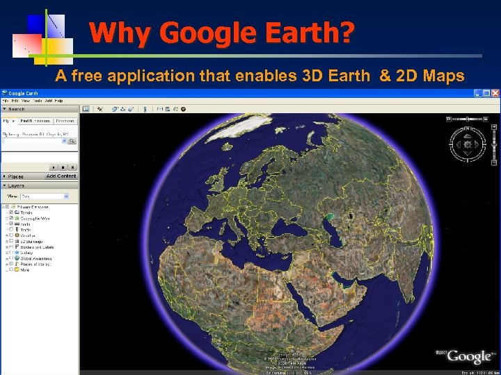 Why Google Earth? A free application that enables 3 D Earth & 2 D