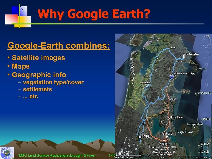 Why Google Earth? Google-Earth combines: • Satellite images • Maps • Geographic info –