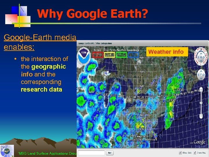 Why Google Earth? Google-Earth media enables; Carbon emission Flood warning Weather info • the