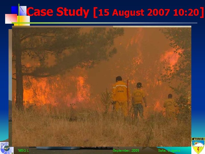 Case Study [15 August 2007 10: 20] 'MSG Land Surface Applications: Drought & Fires'