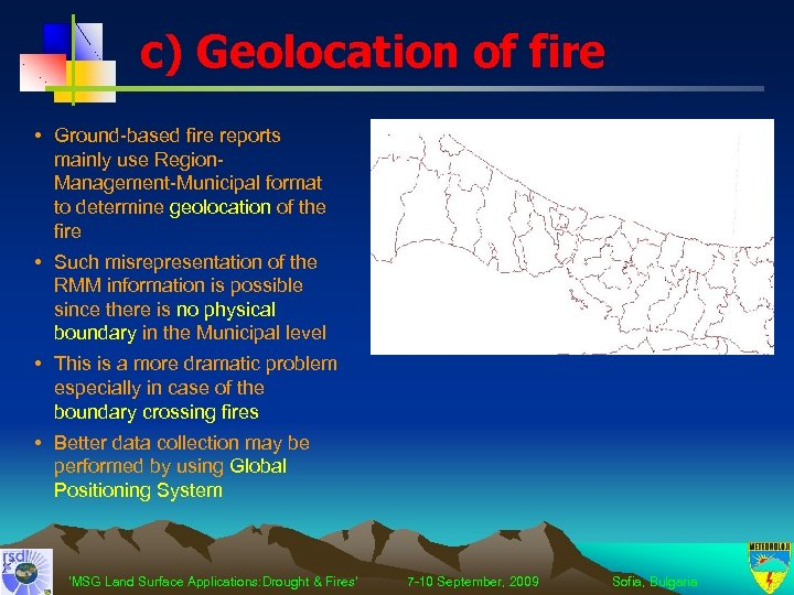 c) Geolocation of fire • Ground-based fire reports mainly use Region. Management-Municipal format to