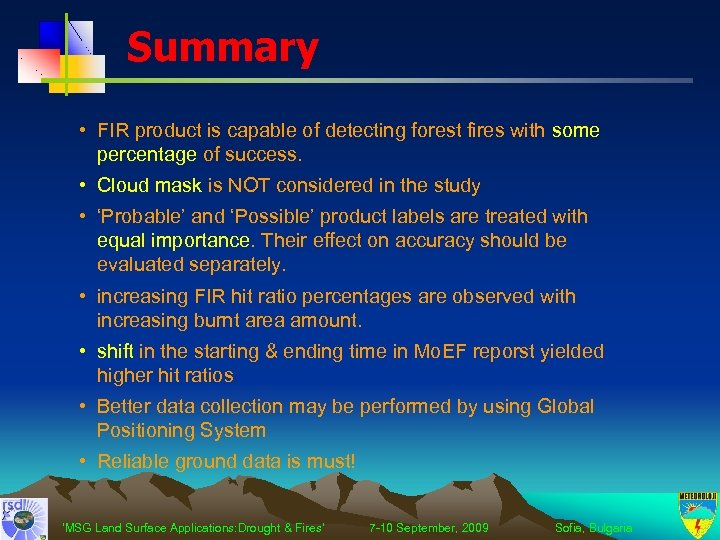 Summary • FIR product is capable of detecting forest fires with some percentage of