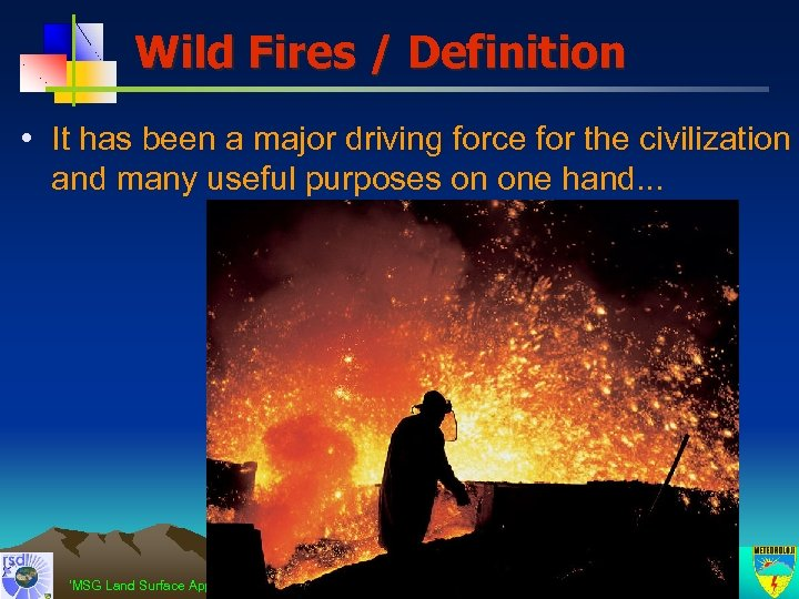 Wild Fires / Definition • It has been a major driving force for the