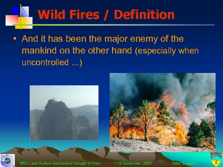 Wild Fires / Definition • And it has been the major enemy of the