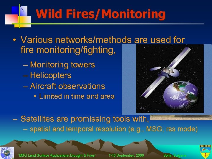 Wild Fires/Monitoring • Various networks/methods are used for fire monitoring/fighting, – Monitoring towers –