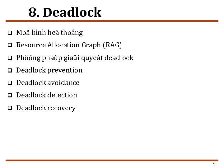 8. Deadlock q Moâ hình heä thoáng q Resource Allocation Graph (RAG) q Phöông